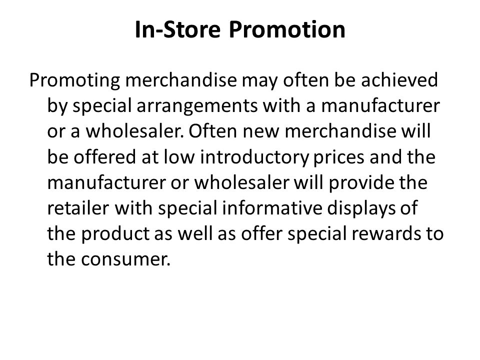 In-Store Promotion Promoting merchandise may often be achieved by special arrangements with a manufacturer or a wholesaler.