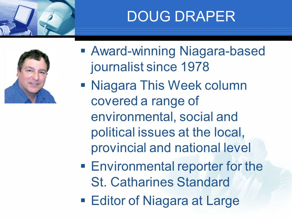  Award-winning Niagara-based journalist since 1978  Niagara This Week column covered a range of environmental, social and political issues at the local, provincial and national level  Environmental reporter for the St.