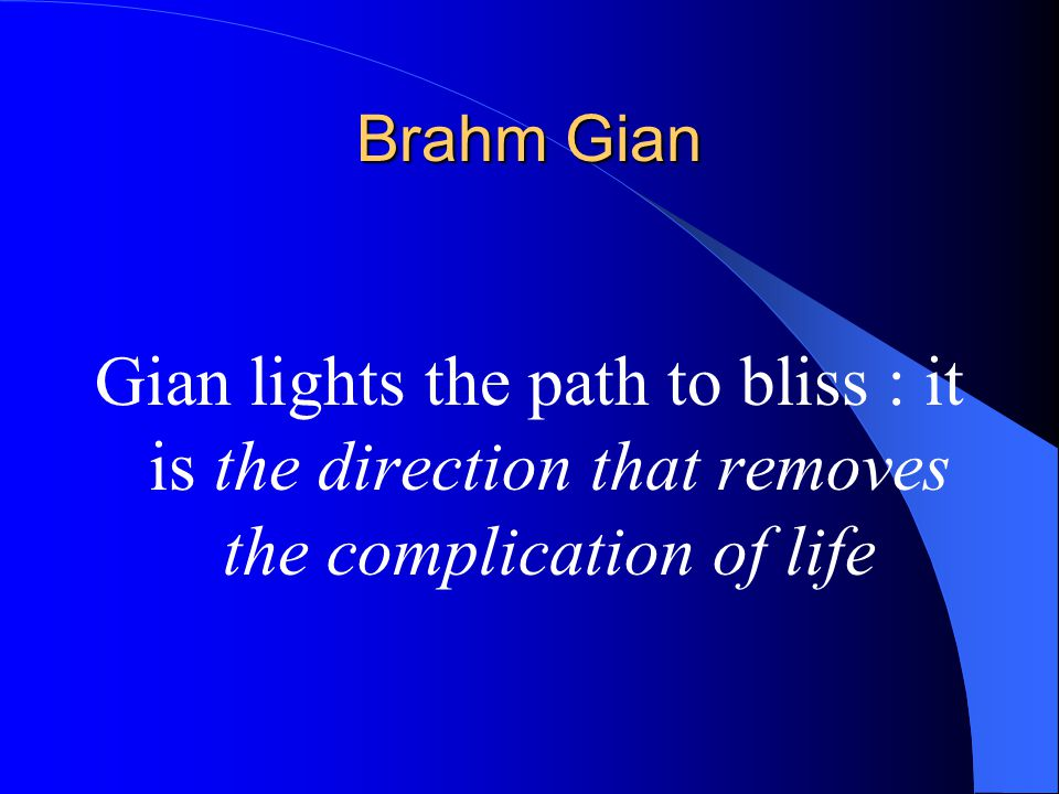 Gian and Dhyan After Gian one must develop Dhyan This knowledge is merely the means to a beginning – not an end !