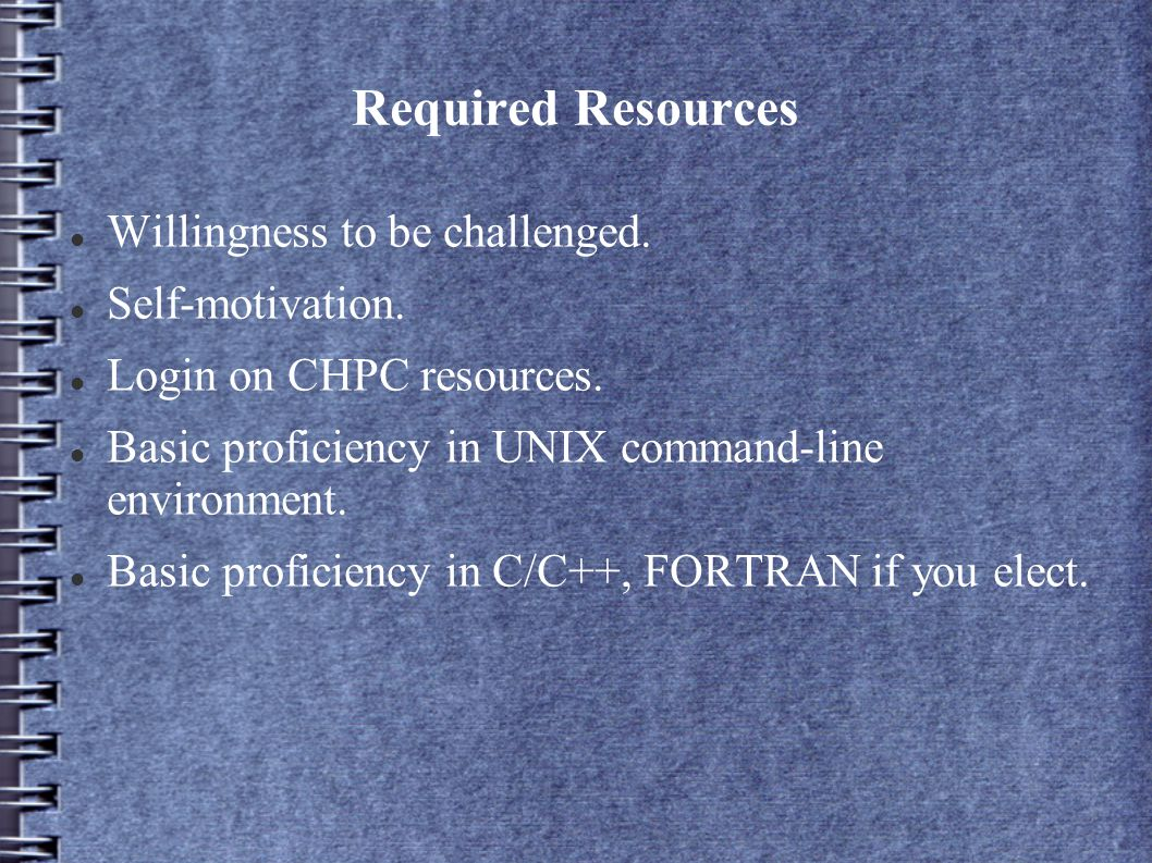 Required Resources Willingness to be challenged. Self-motivation.