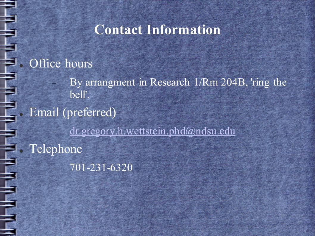 Contact Information Office hours  By arrangment in Research 1/Rm 204B, ring the bell .