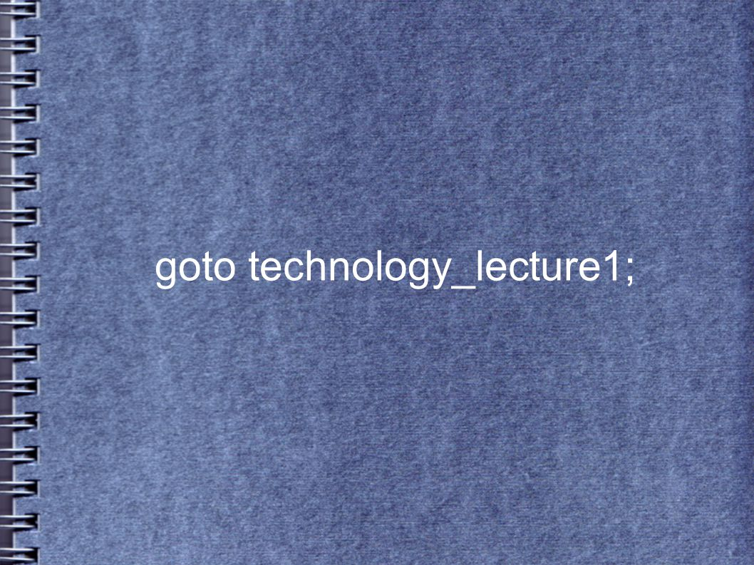 goto technology_lecture1;