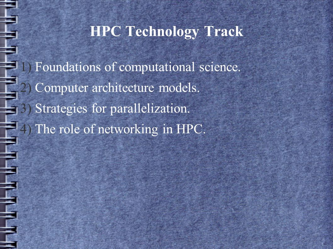 HPC Technology Track 1) Foundations of computational science.