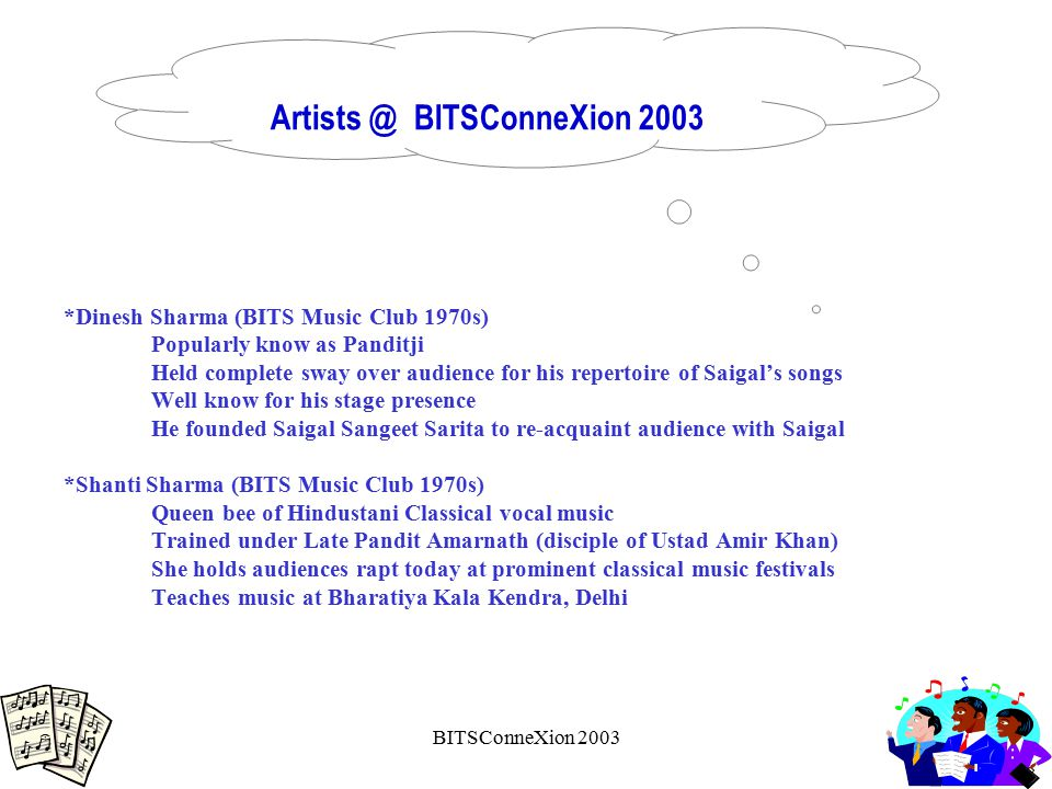 BITSConneXion 2003 Artists @ BITSConneXion 2003 *Dinesh Sharma (BITS Music Club 1970s) Popularly know as Panditji Held complete sway over audience for