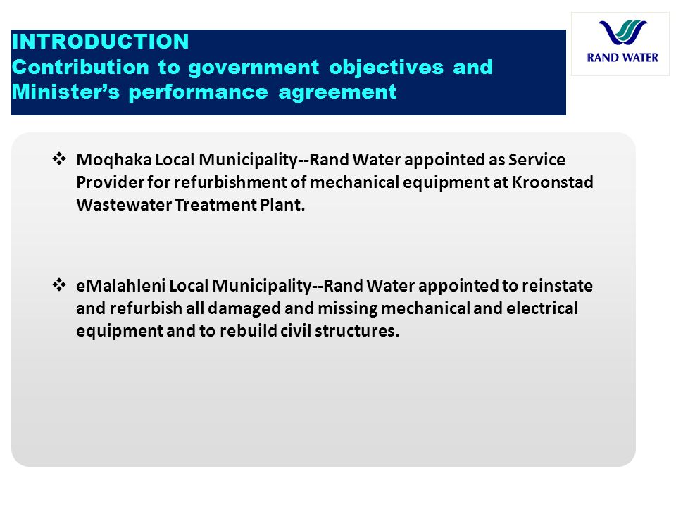 INTRODUCTION Contribution to government objectives and Minister's performance agreement  Moqhaka Local Municipality--Rand Water appointed as Service