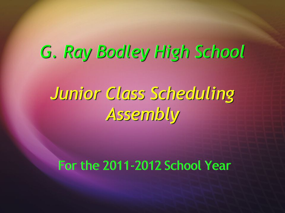 G. Ray Bodley High School Junior Class Scheduling Assembly For the 2011-2012 School Year