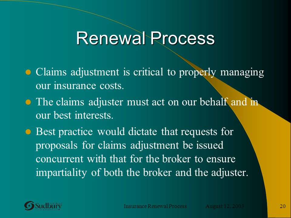 Insurance Renewal Process August 12, 2003 20 Renewal Process Claims adjustment is critical to properly managing our insurance costs. The claims adjust