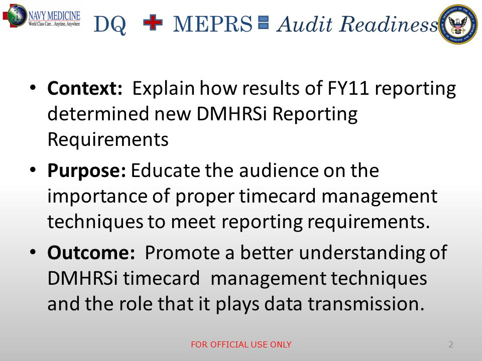 DQ MEPRS Audit Readiness Context: Explain how results of FY11 reporting determined new DMHRSi Reporting Requirements Purpose: Educate the audience on