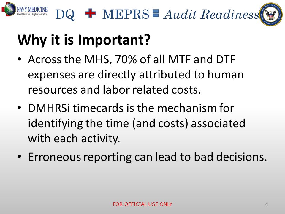 DQ MEPRS Audit Readiness Why it is Important? Across the MHS, 70% of all MTF and DTF expenses are directly attributed to human resources and labor rel