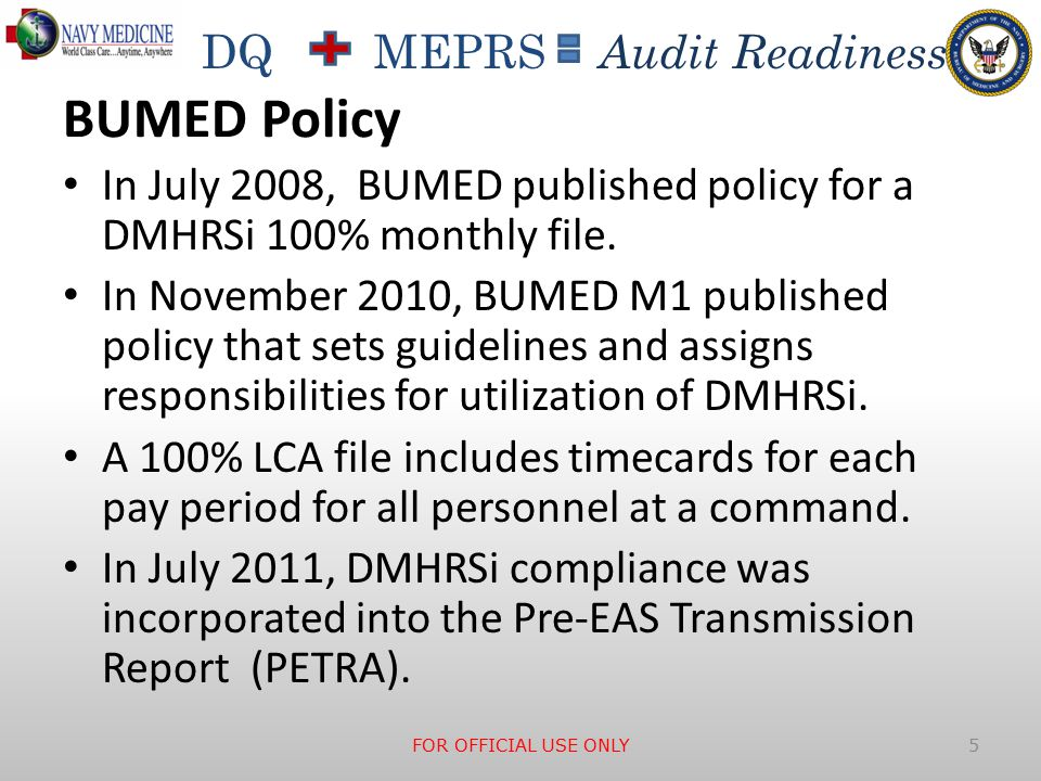 DQ MEPRS Audit Readiness BUMED Policy In July 2008, BUMED published policy for a DMHRSi 100% monthly file.