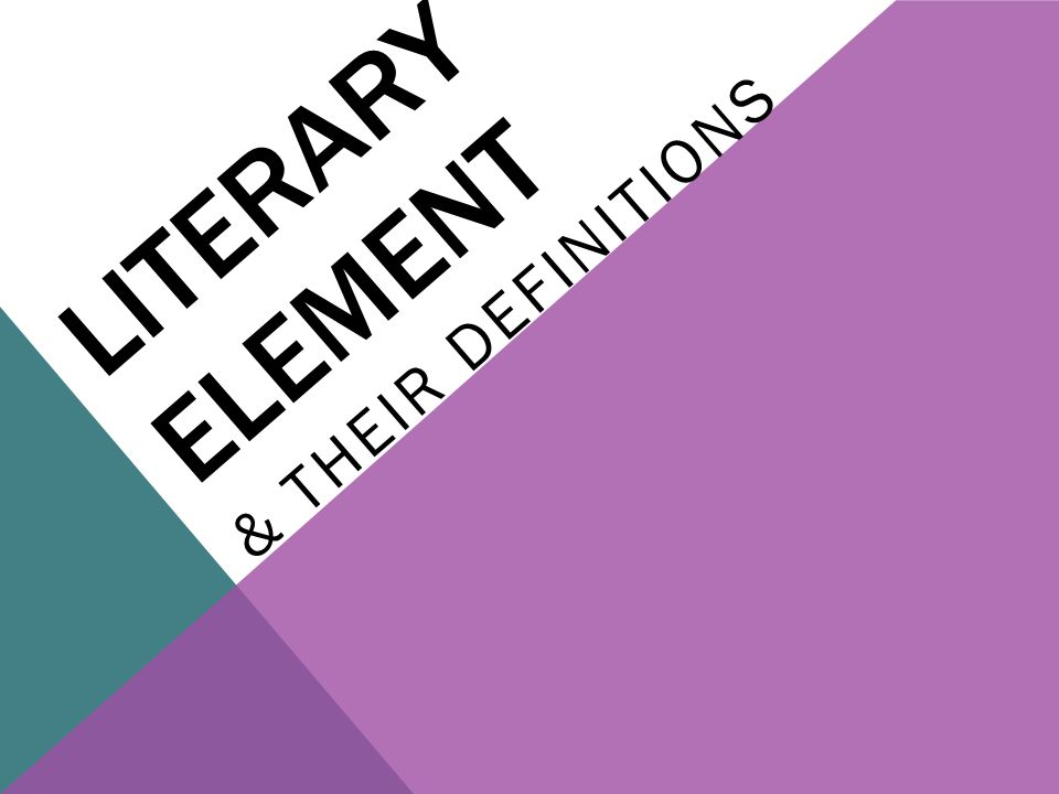 LITERARY ELEMENT & THEIR DEFINITIONS
