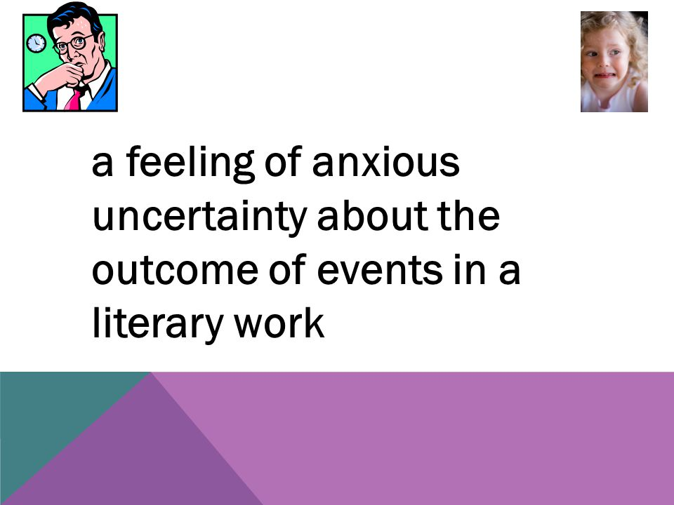 a feeling of anxious uncertainty about the outcome of events in a literary work