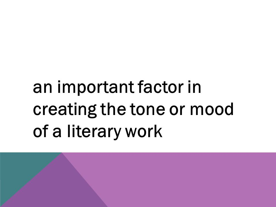 an important factor in creating the tone or mood of a literary work