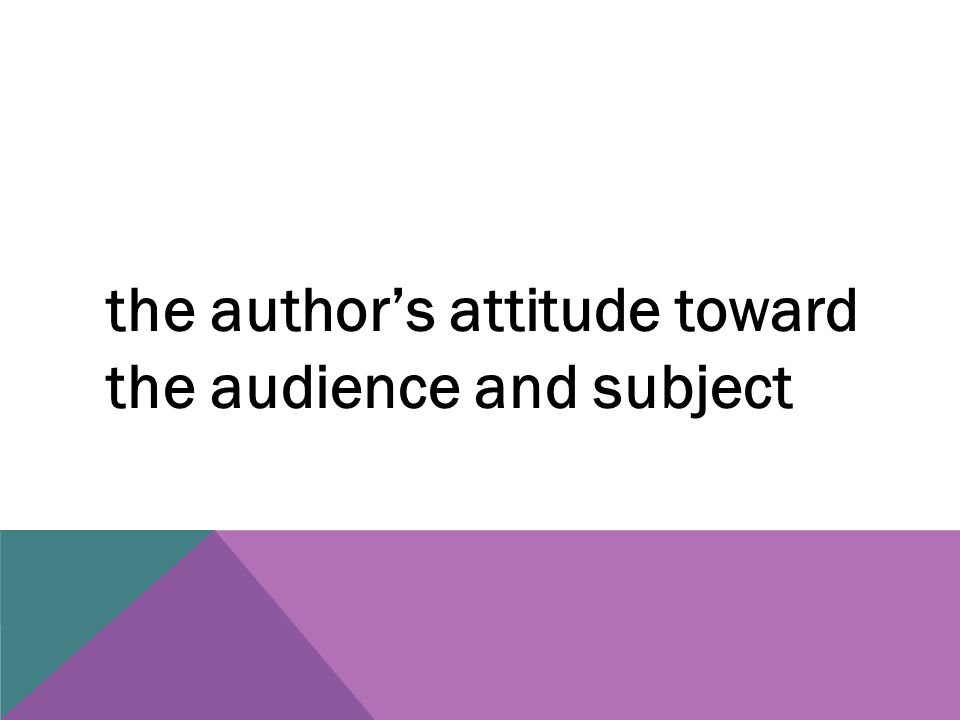 the author's attitude toward the audience and subject
