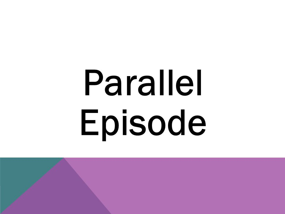 Parallel Episode