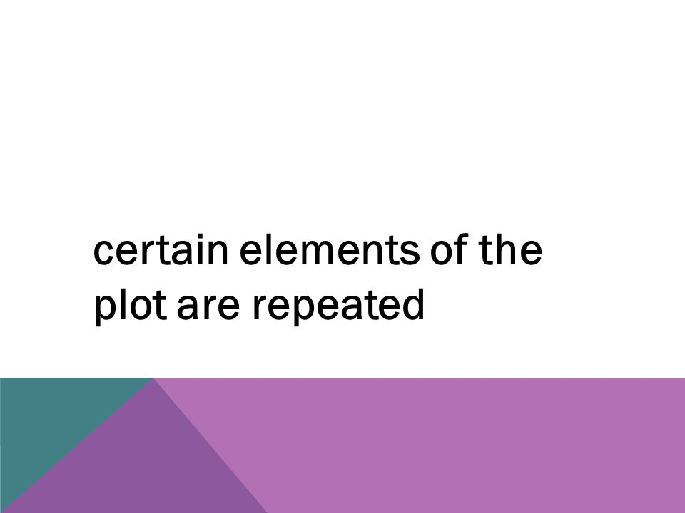 certain elements of the plot are repeated