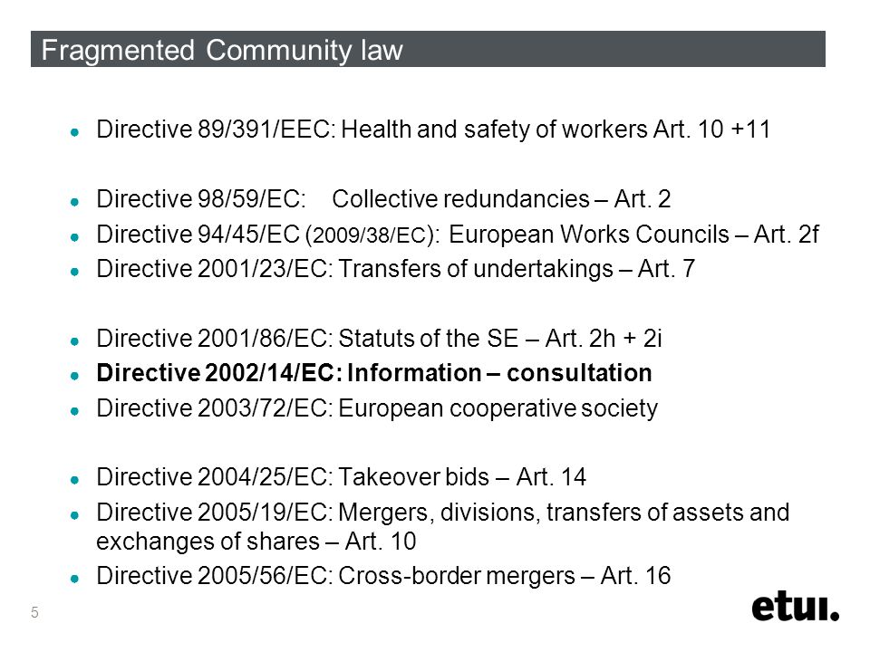 5 Fragmented Community law ● Directive 89/391/EEC: Health and safety of workers Art.