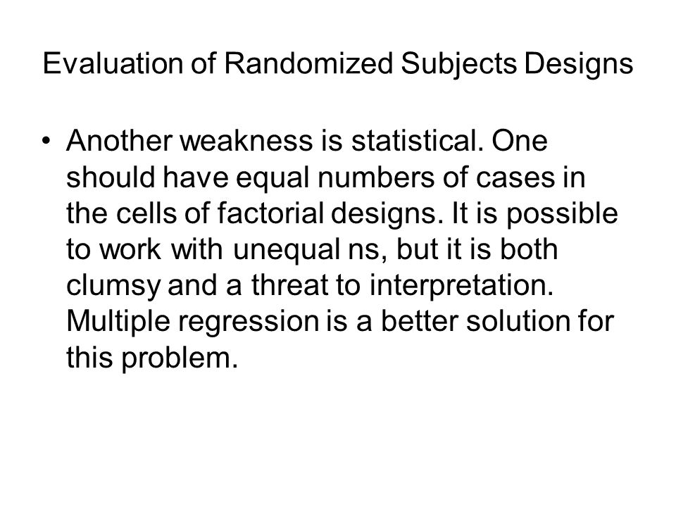 Evaluation of Randomized Subjects Designs Another weakness is statistical.