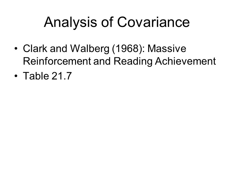 Analysis of Covariance Clark and Walberg (1968): Massive Reinforcement and Reading Achievement Table 21.7