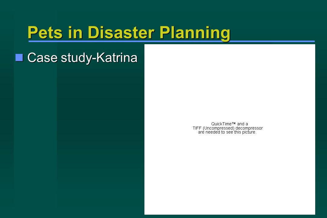 Pets in Disaster Planning Case study-Katrina Case study-Katrina