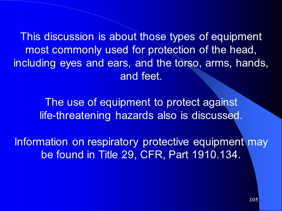 105 This discussion is about those types of equipment most commonly used for protection of the head, including eyes and ears, and the torso, arms, han
