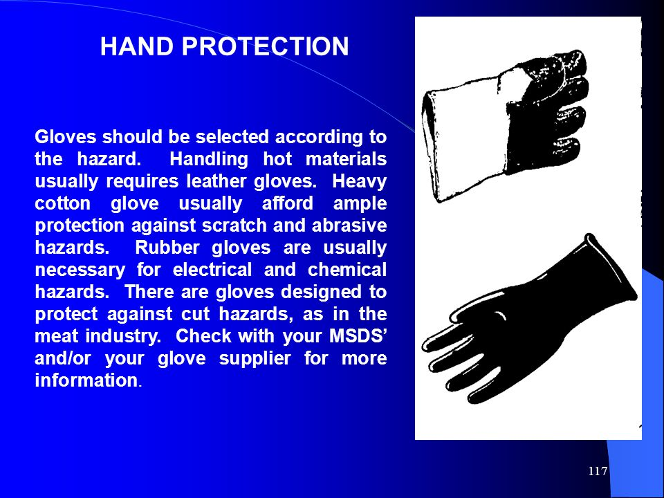 117 HAND PROTECTION Gloves should be selected according to the hazard.
