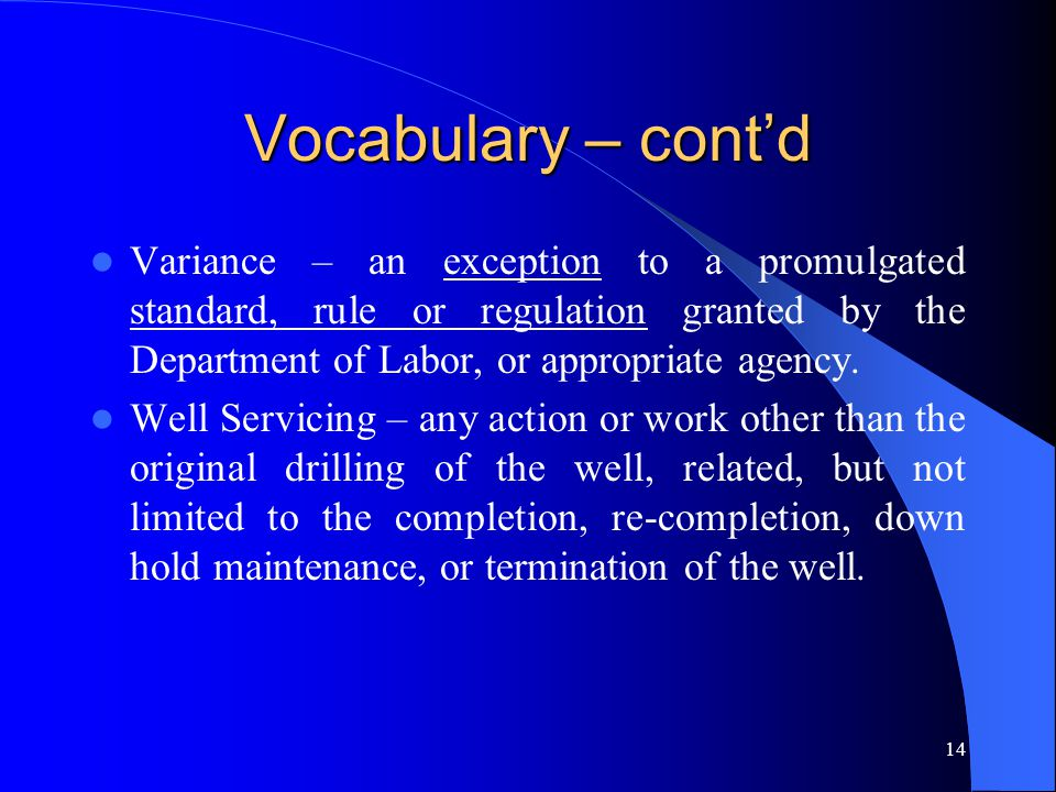 14 Vocabulary – cont'd Variance – an exception to a promulgated standard, rule or regulation granted by the Department of Labor, or appropriate agency.