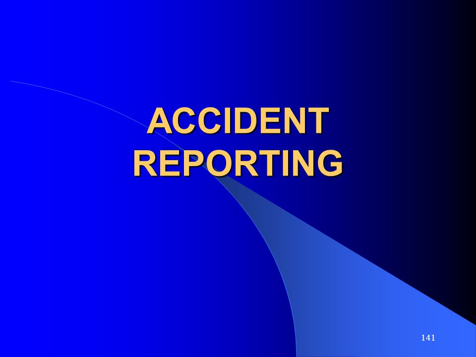 141 ACCIDENT REPORTING