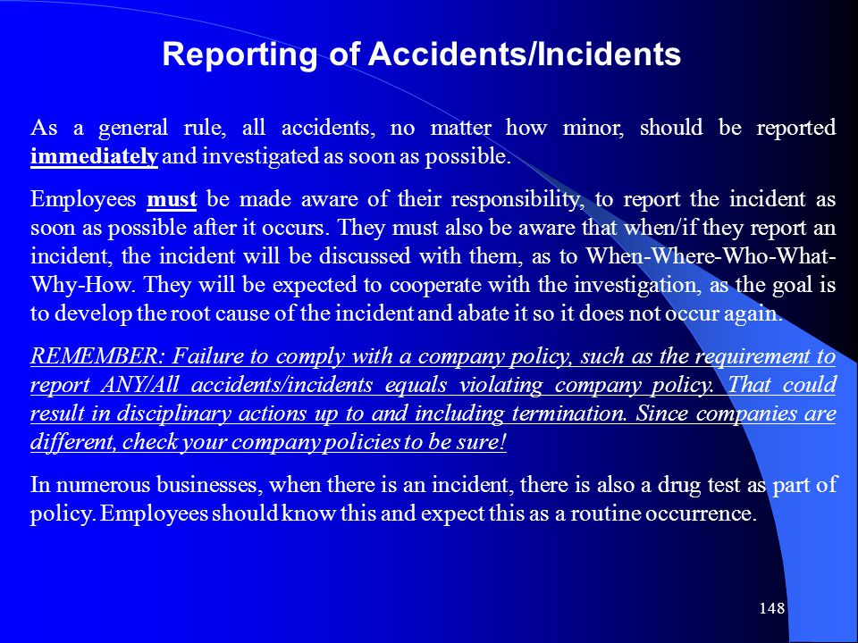 148 As a general rule, all accidents, no matter how minor, should be reported immediately and investigated as soon as possible.