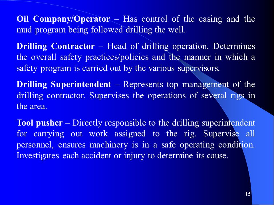 15 Oil Company/Operator – Has control of the casing and the mud program being followed drilling the well.