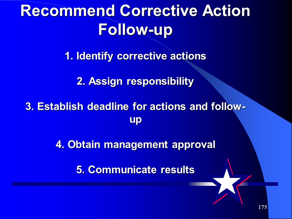 175 Recommend Corrective Action Follow-up 1. Identify corrective actions 2. Assign responsibility 3. Establish deadline for actions and follow- up 4.