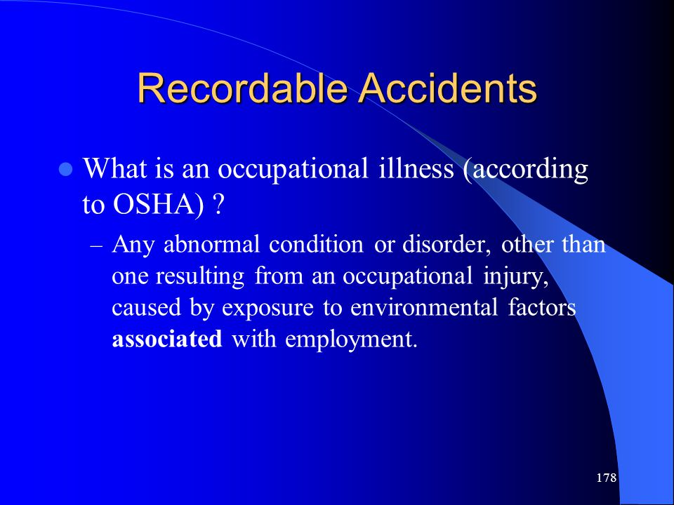 178 Recordable Accidents What is an occupational illness (according to OSHA) .