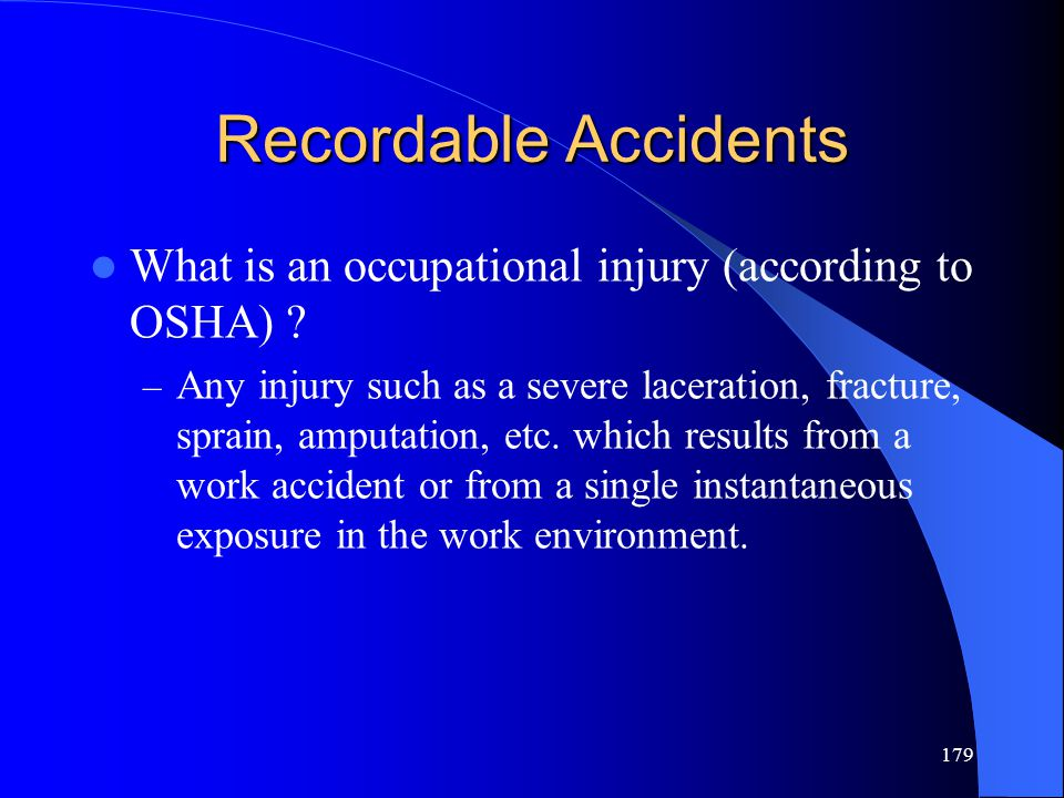 179 Recordable Accidents What is an occupational injury (according to OSHA) .