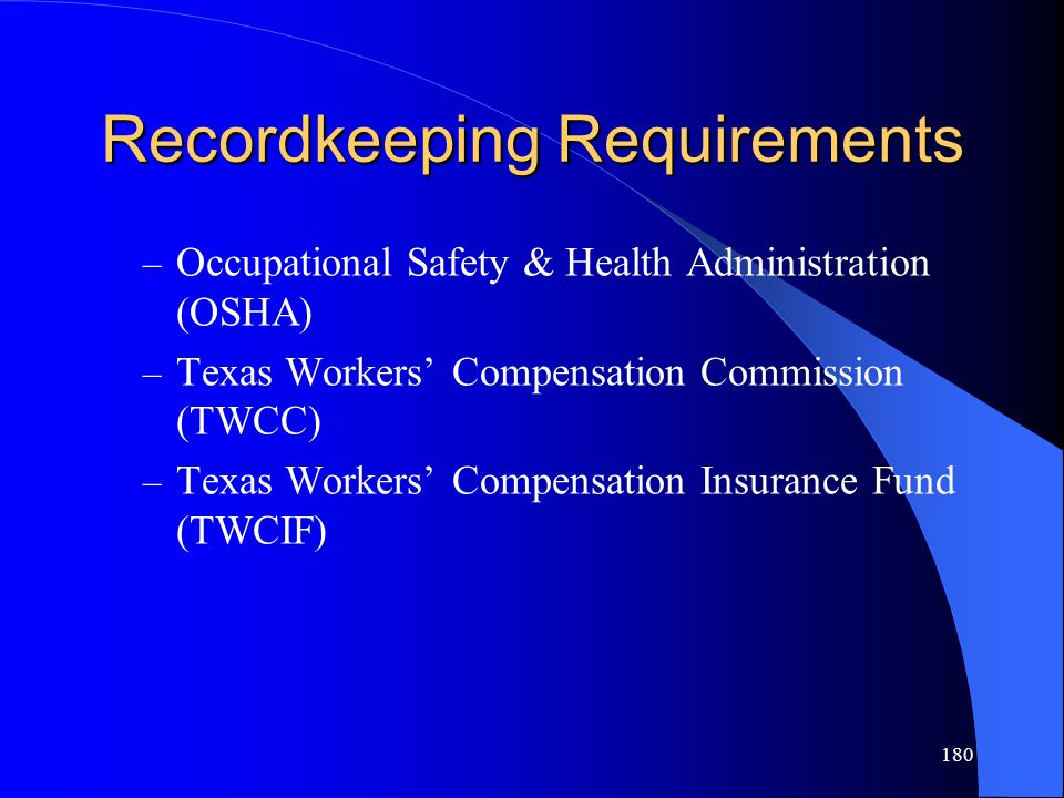 180 Recordkeeping Requirements – Occupational Safety & Health Administration (OSHA) – Texas Workers' Compensation Commission (TWCC) – Texas Workers' Compensation Insurance Fund (TWCIF)