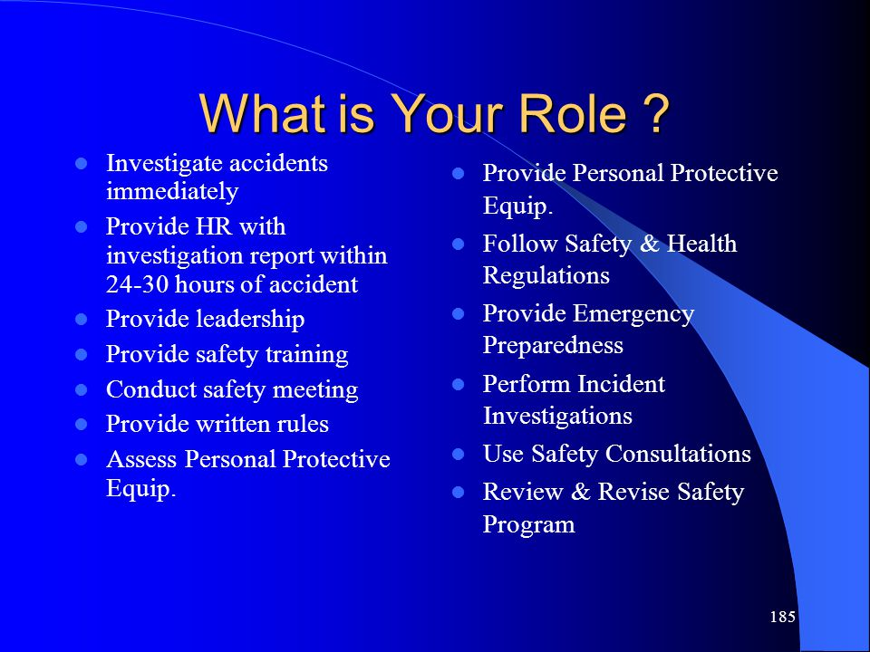 185 What is Your Role ? Investigate accidents immediately Provide HR with investigation report within 24-30 hours of accident Provide leadership Provi