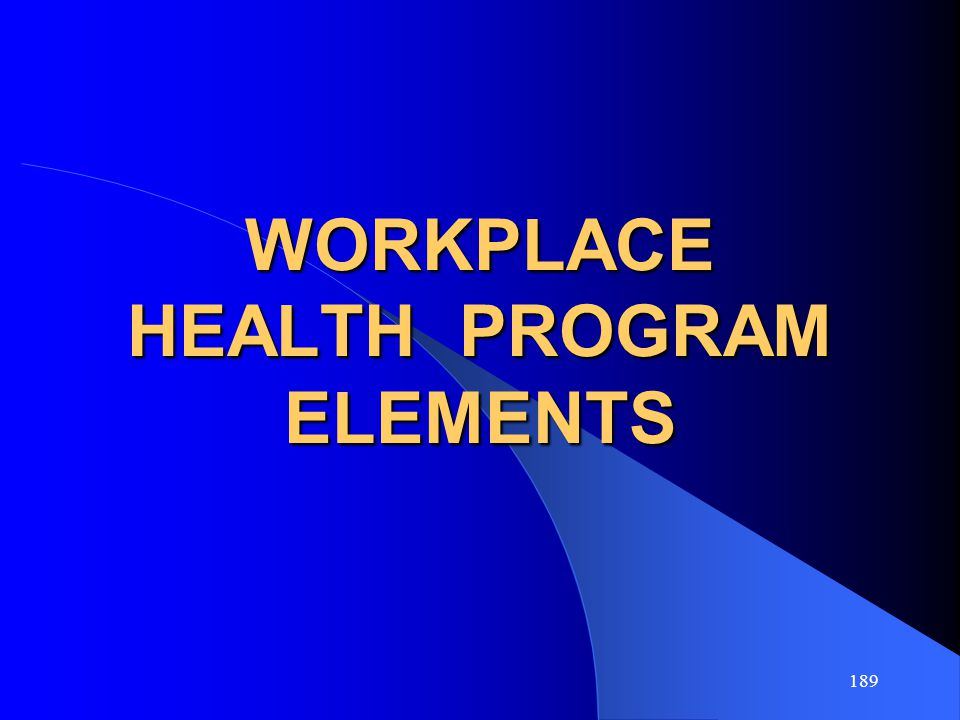 189 WORKPLACE HEALTH PROGRAM ELEMENTS