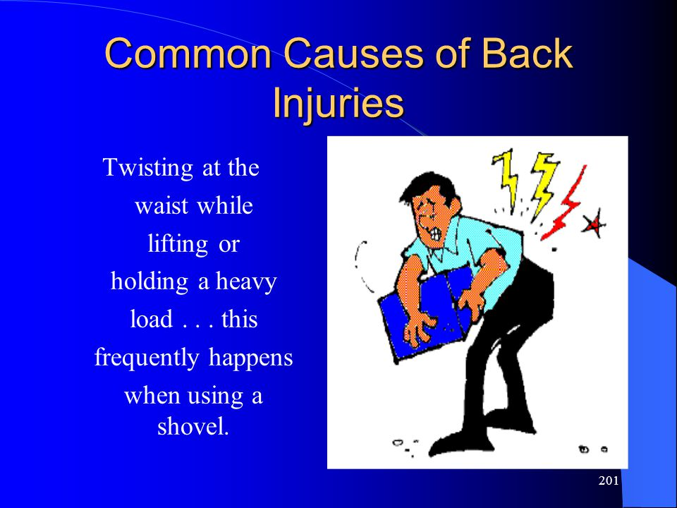 201 Common Causes of Back Injuries Twisting at the waist while lifting or holding a heavy load...