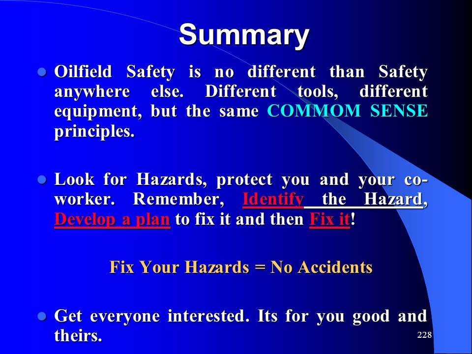 228 Summary Oilfield Safety is no different than Safety anywhere else.