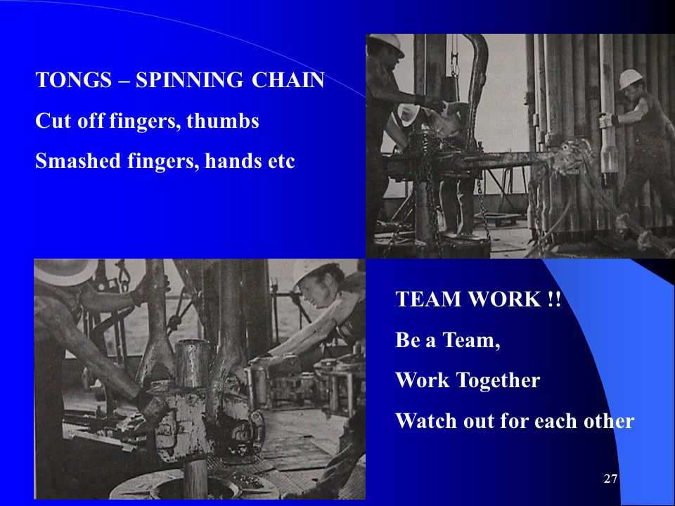 27 TONGS – SPINNING CHAIN Cut off fingers, thumbs Smashed fingers, hands etc TEAM WORK !.