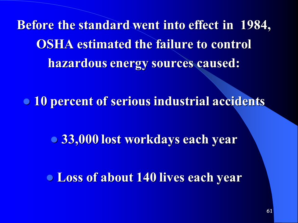 61 Before the standard went into effect in 1984, OSHA estimated the failure to control hazardous energy sources caused: 10 percent of serious industri