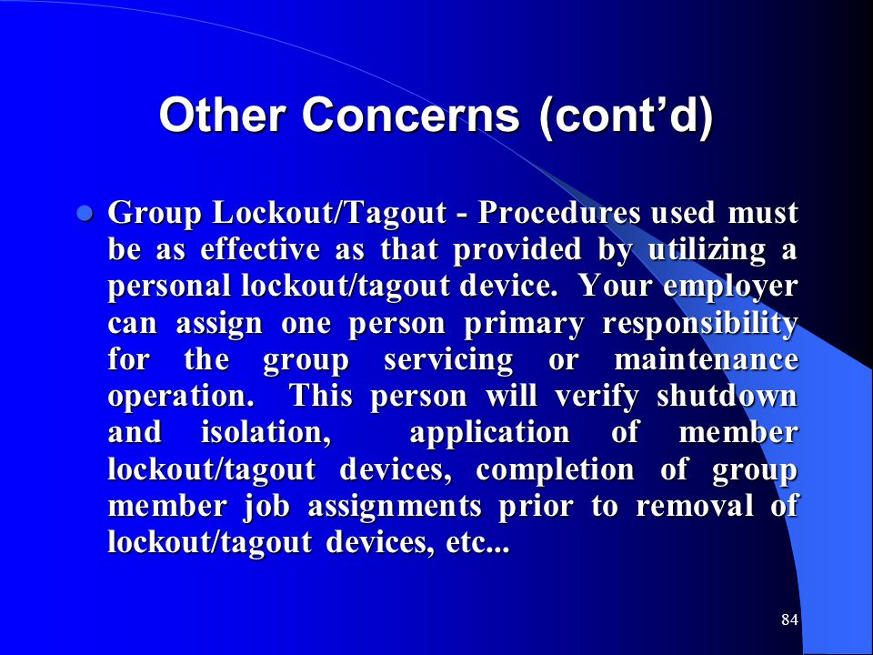 84 Other Concerns (cont'd) Group Lockout/Tagout - Procedures used must be as effective as that provided by utilizing a personal lockout/tagout device.