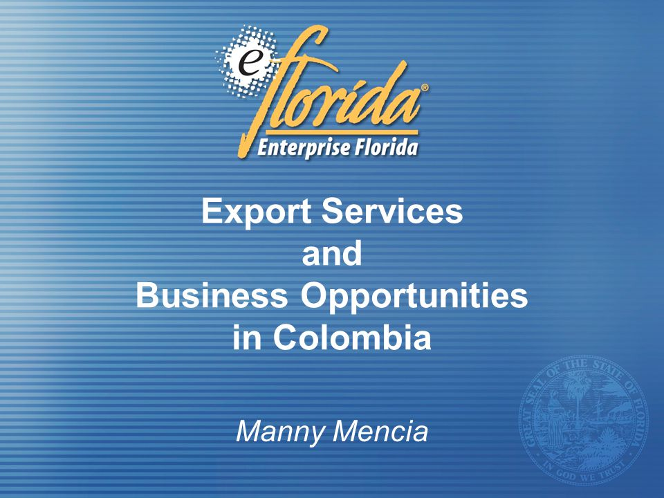 Export Services and Business Opportunities in Colombia Manny Mencia