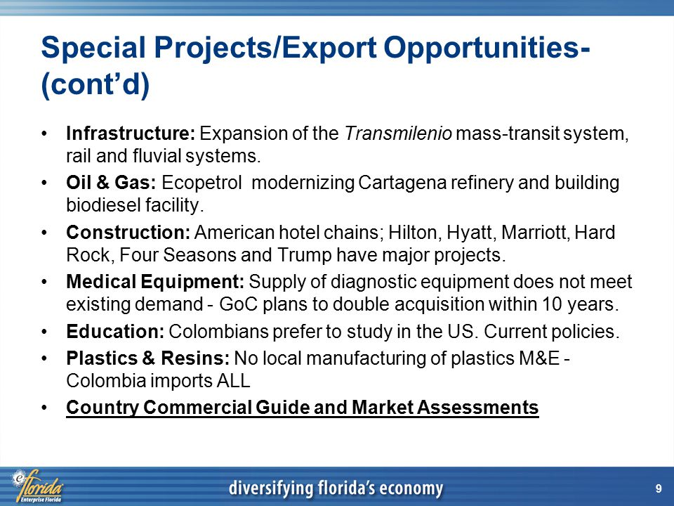 9 Special Projects/Export Opportunities- (cont'd) Infrastructure: Expansion of the Transmilenio mass-transit system, rail and fluvial systems.