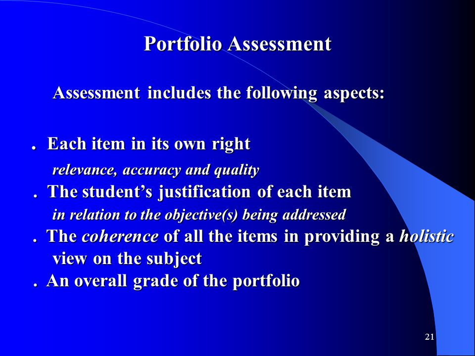 21 Portfolio Assessment Assessment includes the following aspects:. Each item in its own right. Each item in its own right relevance, accuracy and qua