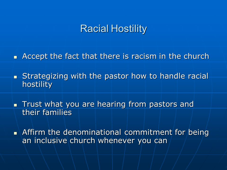 Racial Hostility Accept the fact that there is racism in the church Accept the fact that there is racism in the church Strategizing with the pastor ho