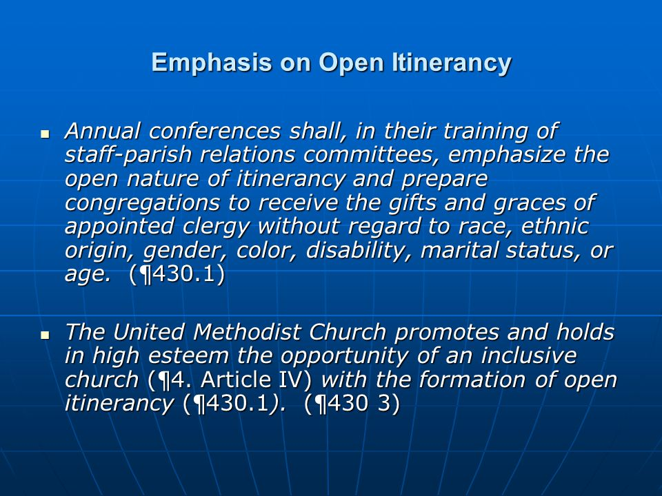 Emphasis on Open Itinerancy Annual conferences shall, in their training of staff-parish relations committees, emphasize the open nature of itinerancy