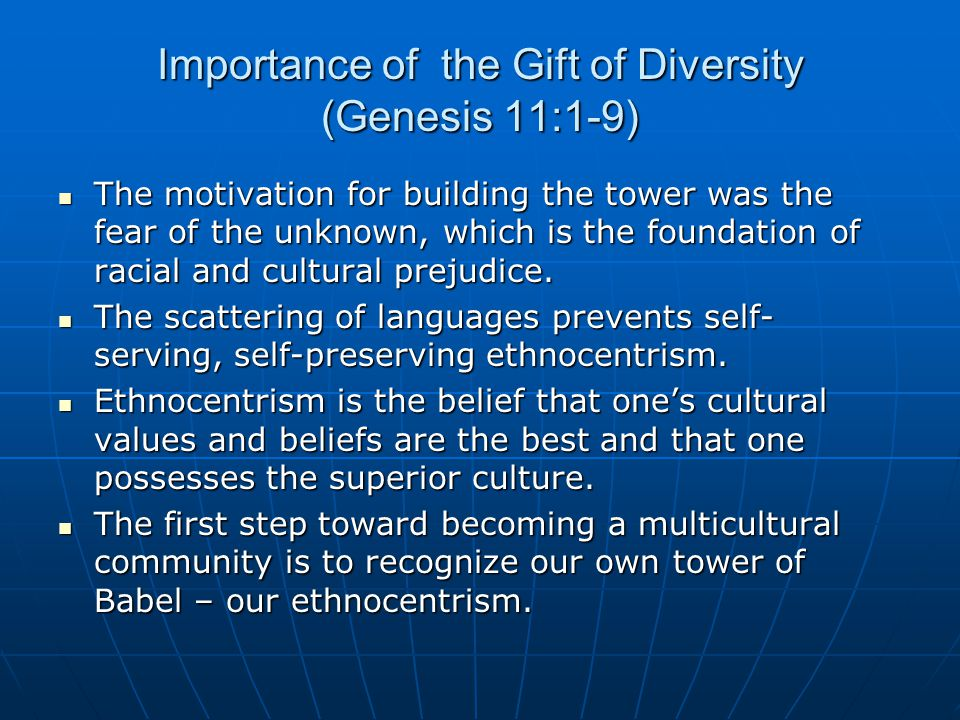 Importance of the Gift of Diversity (Genesis 11:1-9) The motivation for building the tower was the fear of the unknown, which is the foundation of rac