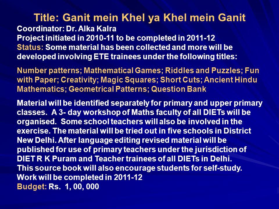 Title: Ganit mein Khel ya Khel mein Ganit Coordinator: Dr.
