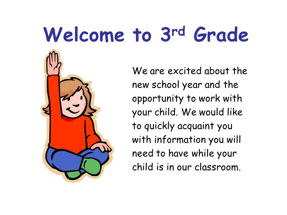 Welcome to 3 rd Grade We are excited about the new school year and the opportunity to work with your child.