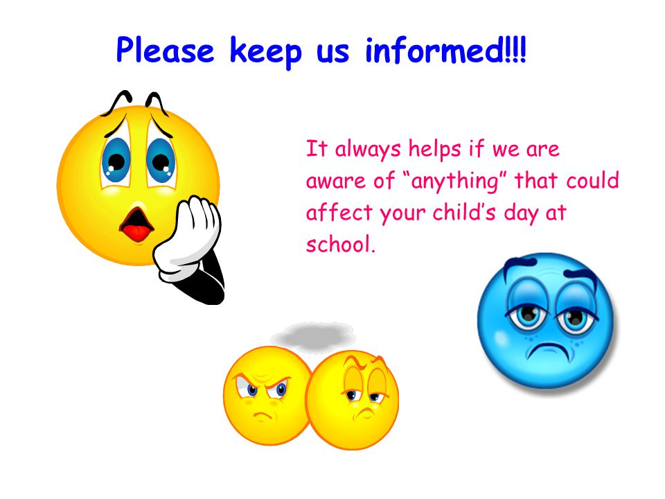 It always helps if we are aware of anything that could affect your child's day at school.